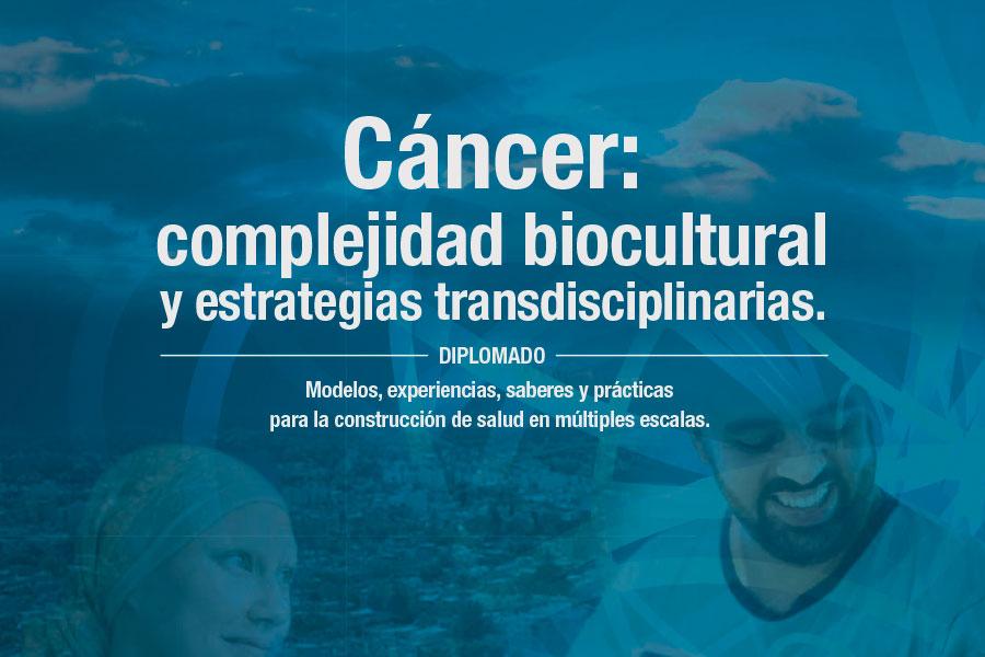 Diplomado Cáncer: complejidad biocultural y estrategias transdisciplinarias