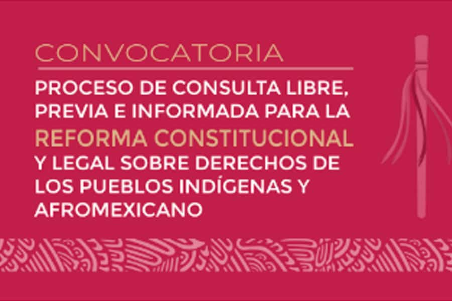 Consulta para la Reforma Constitucional y Legal sobre Derechos de los Pueblos Indígenas y Afromexicano